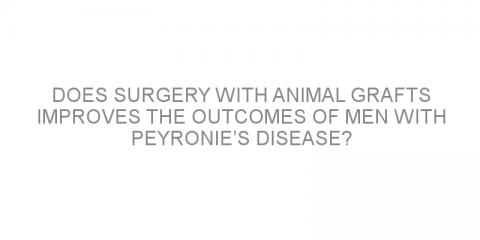 Does surgery with animal grafts improves the outcomes of men with Peyronie's disease?