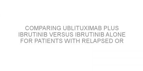 Comparing ublituximab plus ibrutinib versus ibrutinib alone for patients with relapsed or refractory high-risk chronic lymphocytic leukemia