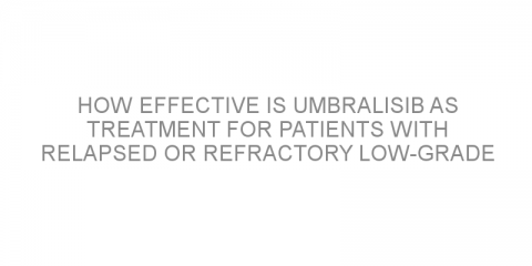 How effective is umbralisib as treatment for patients with relapsed or refractory low-grade lymphoma?