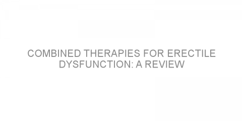 Combined therapies for erectile dysfunction: A review