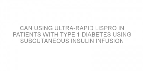Can using ultra-rapid lispro in patients with type 1 diabetes using subcutaneous insulin infusion improve glucose control after meals?