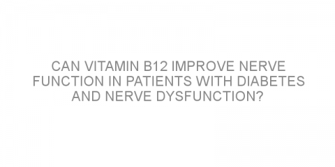 Can Vitamin B12 improve nerve function in patients with diabetes and nerve dysfunction?