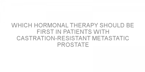 Which hormonal therapy should be first in patients with castration-resistant metastatic prostate cancer?