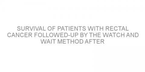 Survival of patients with rectal cancer followed-up by the watch and wait method after chemoradiotherapy