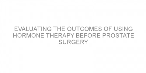 Evaluating the outcomes of using hormone therapy before prostate surgery
