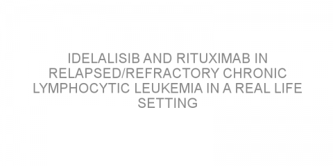 Idelalisib and rituximab in relapsed/refractory chronic lymphocytic leukemia in a real life setting