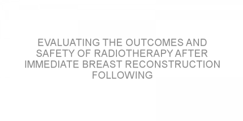 Evaluating the outcomes and safety of radiotherapy after immediate breast reconstruction following breast-conserving surgery