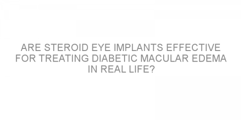 Are steroid eye implants effective for treating diabetic macular edema in real life?