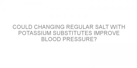 Could changing regular salt with potassium substitutes improve blood pressure?