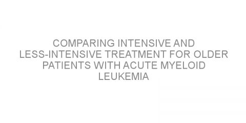Comparing intensive and less-intensive treatment for older patients with acute myeloid leukemia