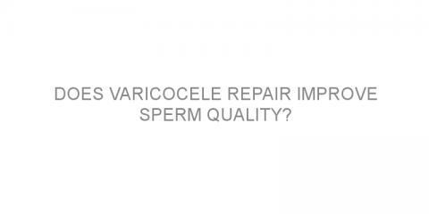 Does varicocele repair improve sperm quality?