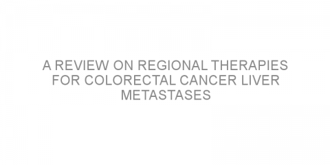 A review on regional therapies for colorectal cancer liver metastases