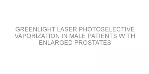 Greenlight laser photoselective vaporization in male patients with enlarged prostates