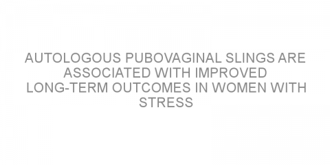 Autologous pubovaginal slings are associated with improved long-term outcomes in women with stress incontinence.