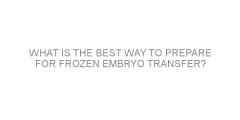 What is the best way to prepare for frozen embryo transfer?