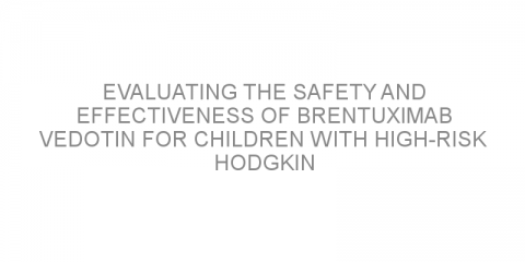 Evaluating the safety and effectiveness of brentuximab vedotin for children with high-risk Hodgkin lymphoma.