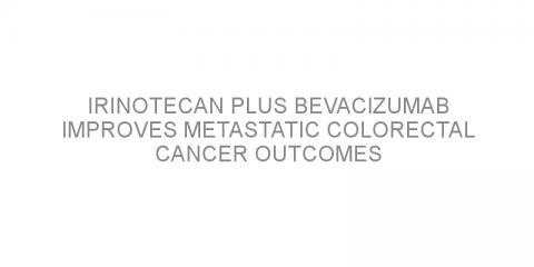 Irinotecan plus bevacizumab improves metastatic colorectal cancer outcomes