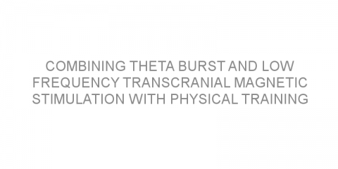 Combining theta burst and low frequency transcranial magnetic stimulation with physical training improves arm recovery in patients with stroke