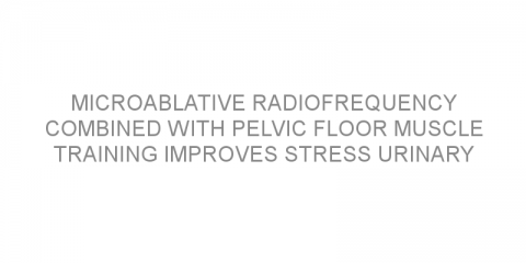 Microablative radiofrequency combined with pelvic floor muscle training improves stress urinary incontinence symptoms