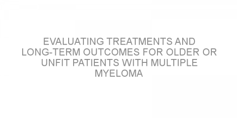 Evaluating treatments and long-term outcomes for older or unfit patients with multiple myeloma