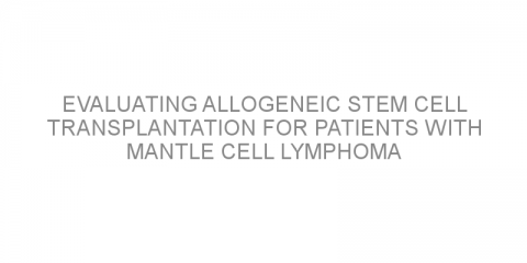 Evaluating allogeneic stem cell transplantation for patients with mantle cell lymphoma