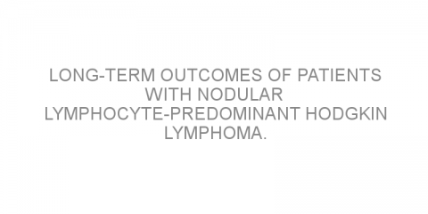 Long-term outcomes of patients with nodular lymphocyte-predominant Hodgkin lymphoma.