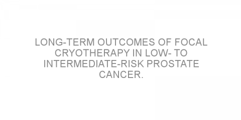 Long-term outcomes of focal cryotherapy in low- to intermediate-risk prostate cancer.