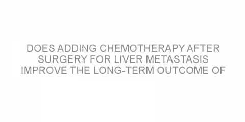 Does adding chemotherapy after surgery for liver metastasis improve the long-term outcome of patients with colorectal cancer?