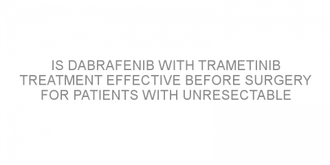 Is dabrafenib with trametinib treatment effective before surgery for patients with unresectable advanced-stage melanoma?