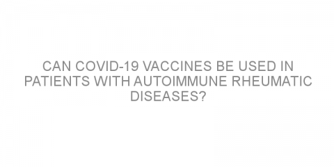 Can COVID-19 vaccines be used in patients with autoimmune rheumatic diseases?