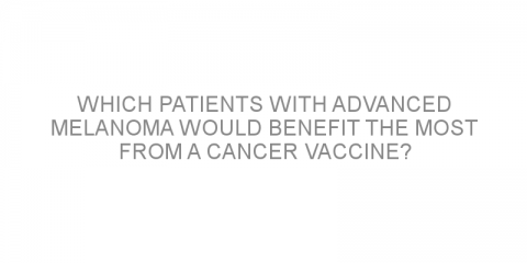 Which patients with advanced melanoma would benefit the most from a cancer vaccine?
