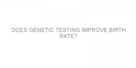 Does genetic testing improve birth rate?