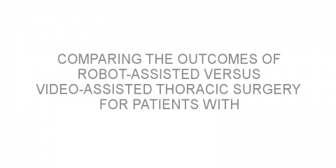 Comparing the outcomes of robot-assisted versus video-assisted thoracic surgery for patients with non-small cell lung cancer.