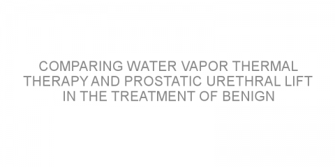 Comparing water vapor thermal therapy and prostatic urethral lift in the treatment of benign prostatic hyperplasia
