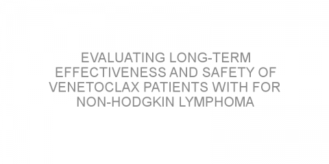 Evaluating long-term effectiveness and safety of venetoclax patients with for non-Hodgkin lymphoma