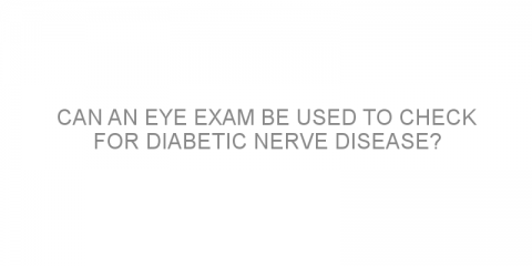 Can an eye exam be used to check for diabetic nerve disease?