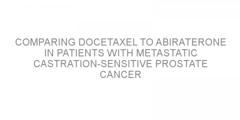 Comparing docetaxel to abiraterone in patients with metastatic castration-sensitive prostate cancer