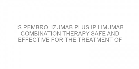 Is pembrolizumab plus ipilimumab combination therapy safe and effective for the treatment of advanced melanoma after failure of anti-PD-1/L1 therapy?