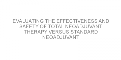 Evaluating the effectiveness and safety of total neoadjuvant therapy versus standard neoadjuvant chemoradiotherapy for locally advanced rectal cancer.