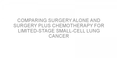 Comparing surgery alone and surgery plus chemotherapy for limited-stage small-cell lung cancer