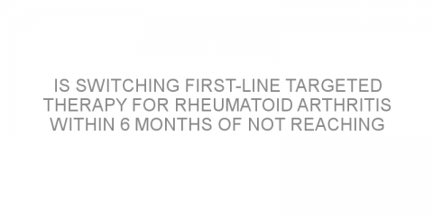 Is switching first-line targeted therapy for rheumatoid arthritis within 6 months of not reaching disease remission better than a traditional approach?