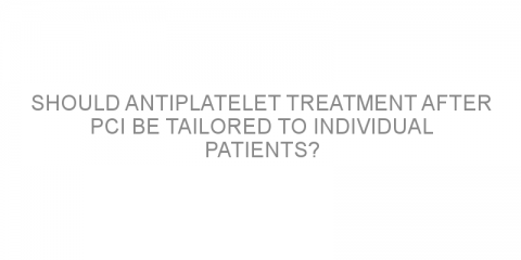 Should antiplatelet treatment after PCI be tailored to individual patients?