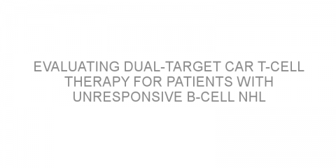 Evaluating dual-target CAR T-cell therapy for patients with unresponsive B-cell NHL
