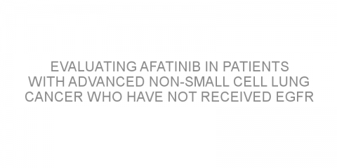Evaluating afatinib in patients with advanced non-small cell lung cancer who have not received EGFR TKIs