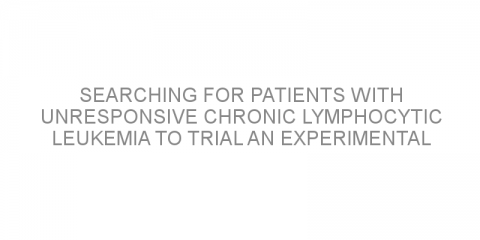 Searching for patients with unresponsive chronic lymphocytic leukemia to trial an experimental treatment.