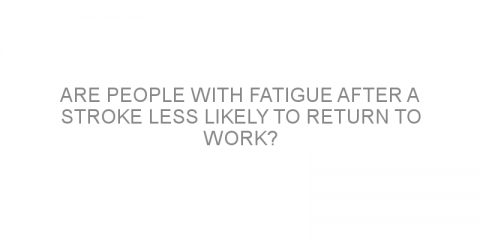Are people with fatigue after a stroke less likely to return to work?