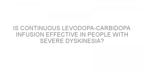 Is continuous levodopa-carbidopa infusion effective in people with severe dyskinesia?