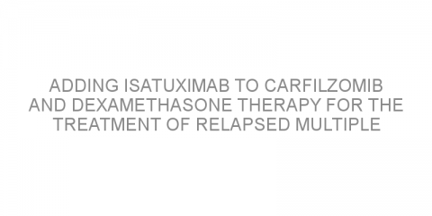 Adding isatuximab to carfilzomib and dexamethasone therapy for the treatment of relapsed multiple myeloma.