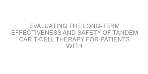 Evaluating the long-term effectiveness and safety of tandem CAR T-cell therapy for patients with relapsed/refractory non-Hodgkin lymphoma.