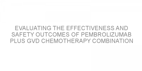 Evaluating the effectiveness and safety outcomes of pembrolizumab plus GVD chemotherapy combination in patients with relapsed or refractory classical Hodgkin lymphoma.